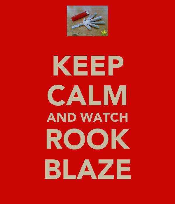 KEEP CALM AND WATCH ROOK BLAZE