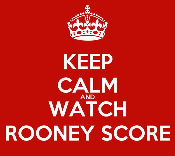 KEEP CALM AND WATCH ROONEY SCORE