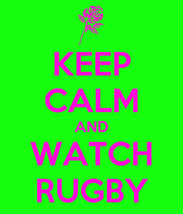 KEEP CALM AND WATCH RUGBY