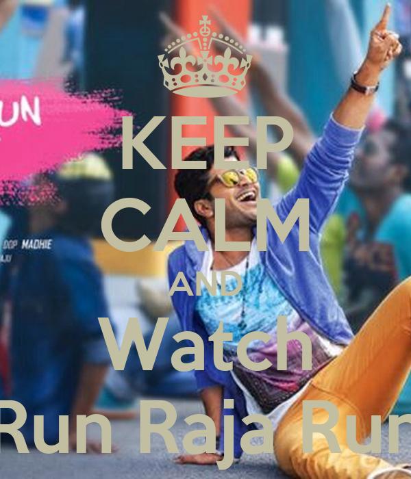 KEEP CALM AND Watch Run Raja Run