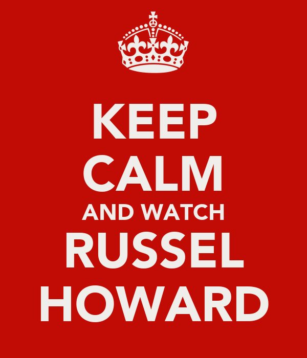 KEEP CALM AND WATCH RUSSEL HOWARD
