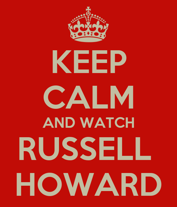 KEEP CALM AND WATCH RUSSELL  HOWARD