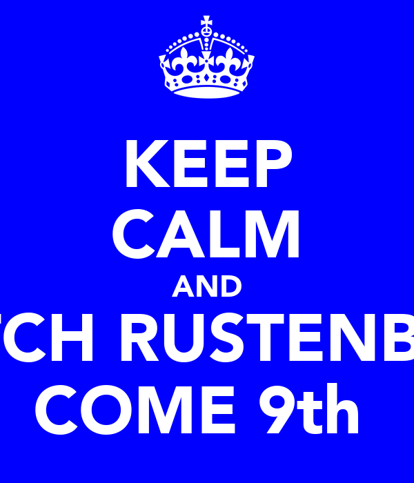 KEEP CALM AND WATCH RUSTENBURG COME 9th