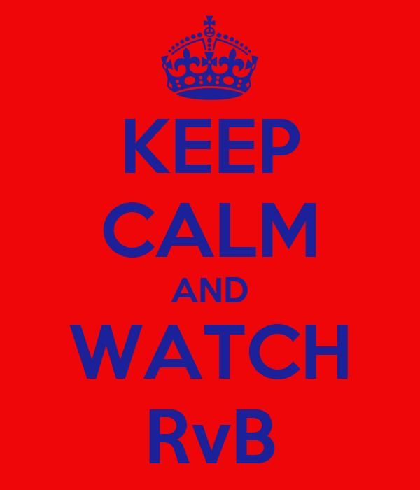 KEEP CALM AND WATCH RvB