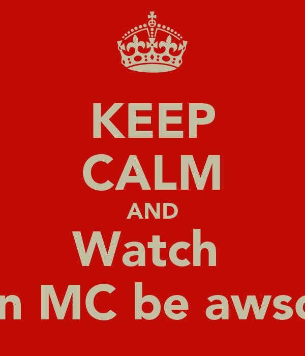 KEEP CALM AND Watch  Ryan MC be awsome