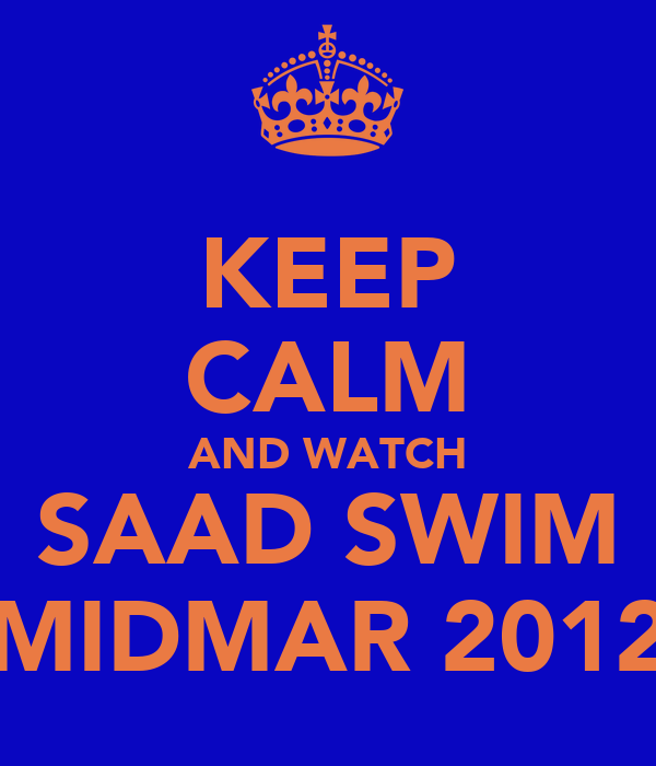 KEEP CALM AND WATCH SAAD SWIM MIDMAR 2012