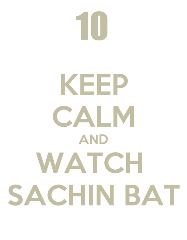 KEEP CALM AND WATCH  SACHIN BAT