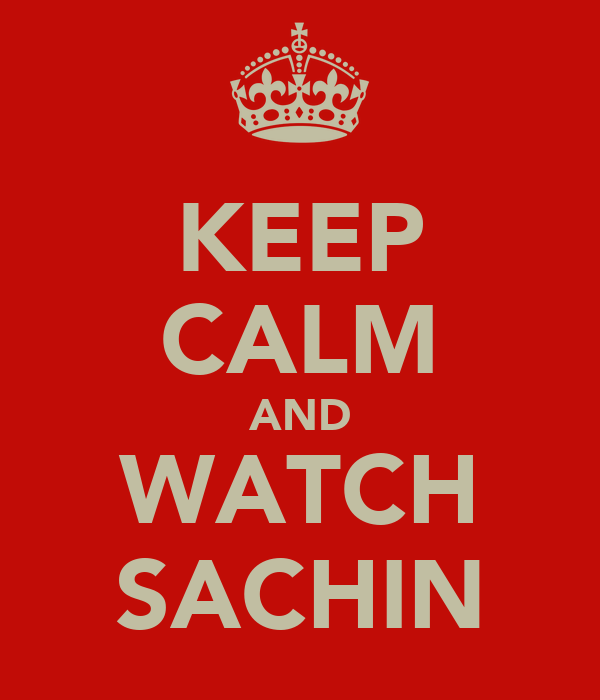 KEEP CALM AND WATCH SACHIN
