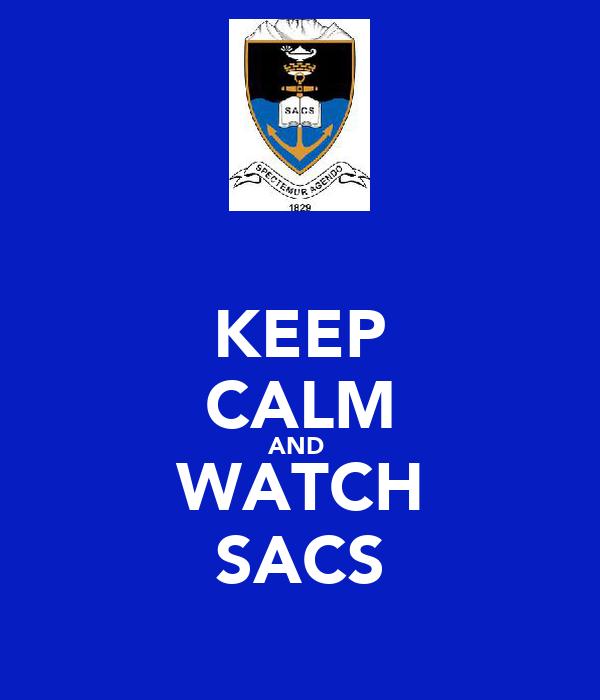 KEEP CALM AND  WATCH SACS
