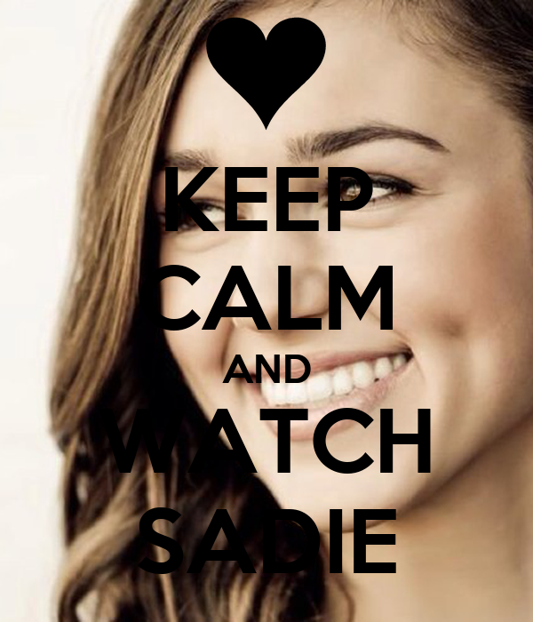 KEEP CALM AND WATCH SADIE