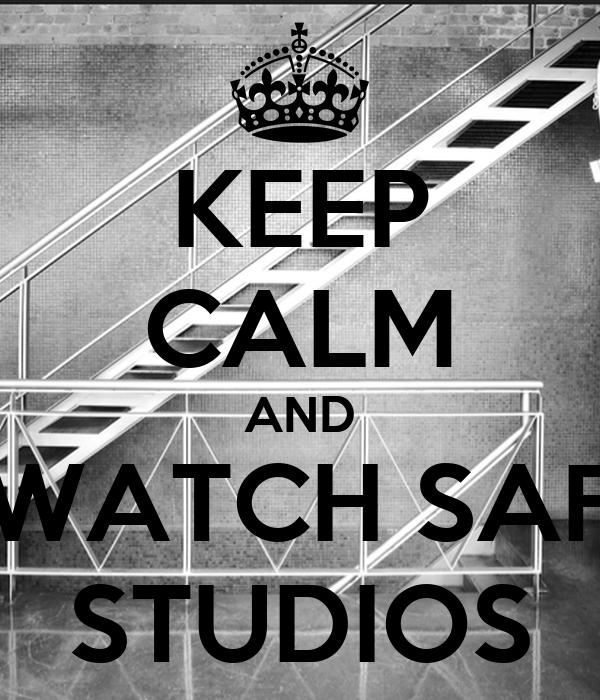 KEEP CALM AND WATCH SAF STUDIOS