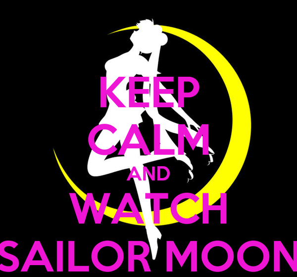 KEEP CALM AND WATCH SAILOR MOON