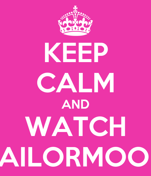 KEEP CALM AND WATCH SAILORMOON