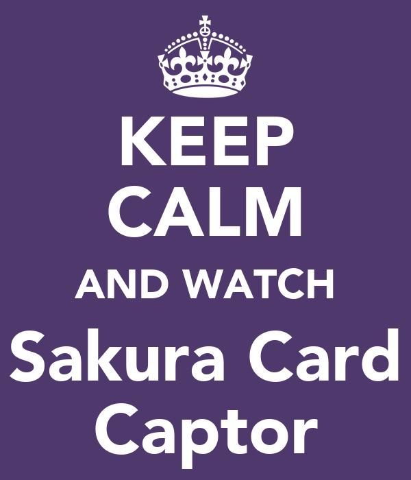KEEP CALM AND WATCH Sakura Card Captor