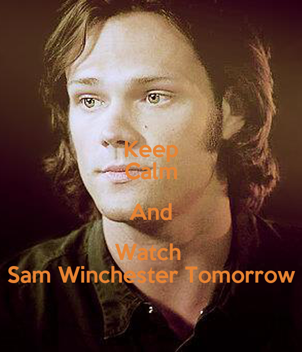 Keep Calm And Watch  Sam Winchester Tomorrow