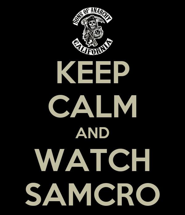 KEEP CALM AND WATCH SAMCRO