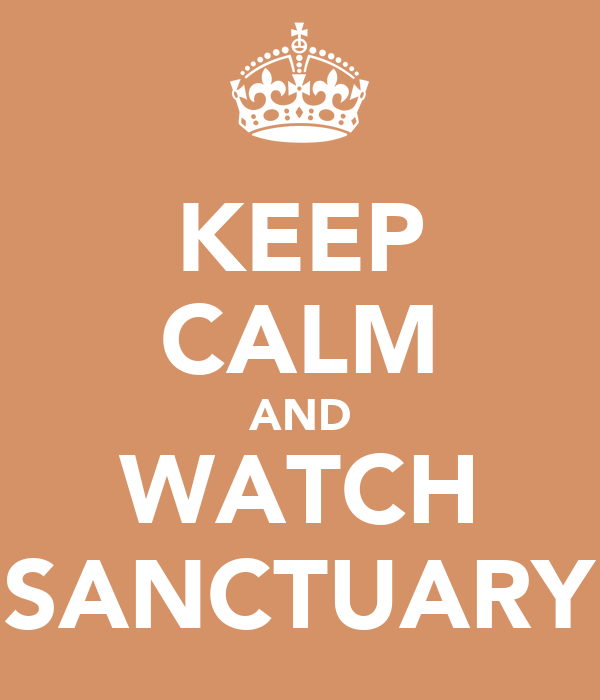 KEEP CALM AND WATCH SANCTUARY