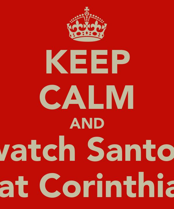 KEEP CALM AND watch Santos beat Corinthians