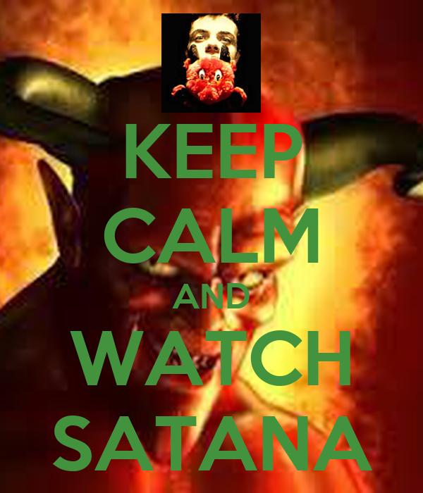 KEEP CALM AND WATCH SATANA