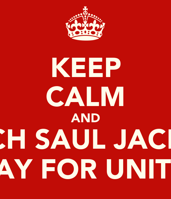 KEEP CALM AND WATCH SAUL JACKSON PLAY FOR UNITED