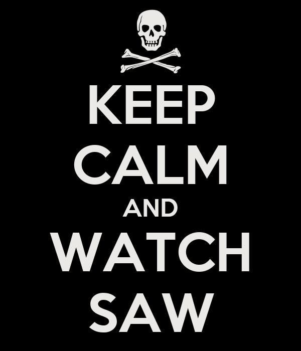 KEEP CALM AND WATCH SAW