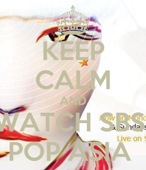 KEEP CALM AND WATCH SBS  POP ASIA