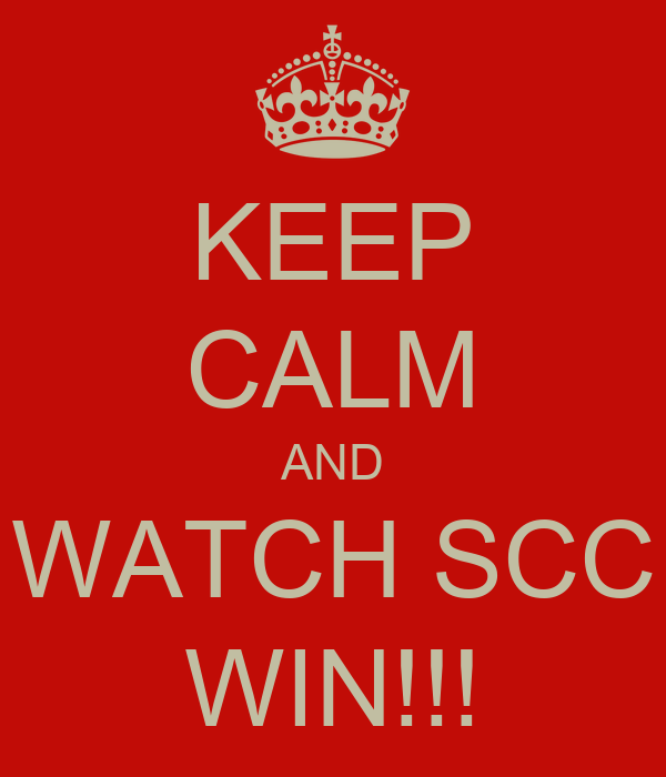 KEEP CALM AND WATCH SCC WIN!!!