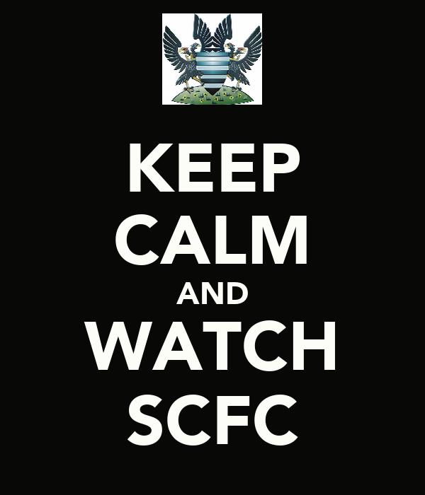 KEEP CALM AND WATCH SCFC
