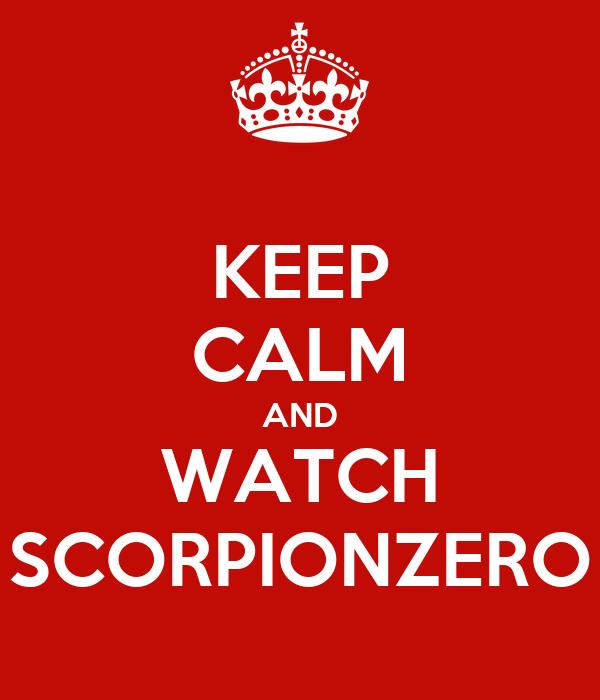 KEEP CALM AND WATCH SCORPIONZERO