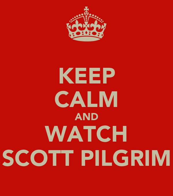 KEEP CALM AND WATCH SCOTT PILGRIM