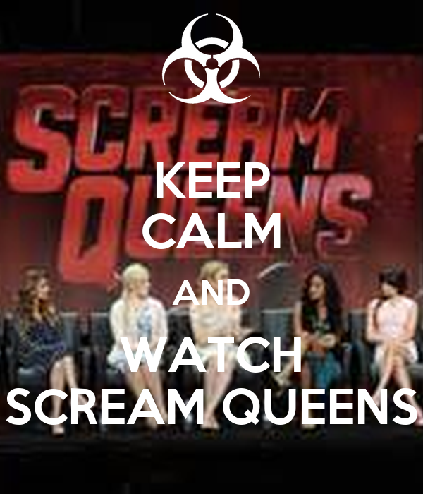 KEEP CALM AND WATCH SCREAM QUEENS