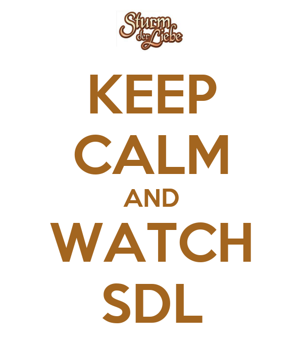 KEEP CALM AND WATCH SDL