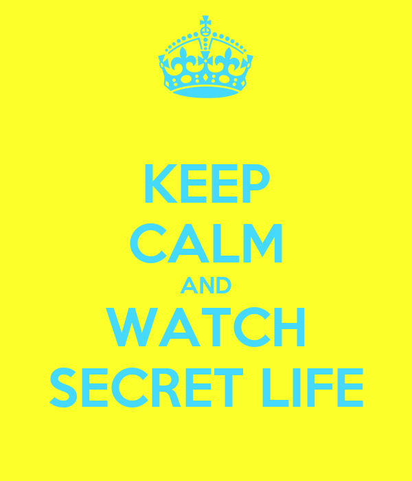 KEEP CALM AND WATCH SECRET LIFE