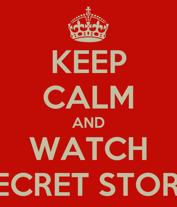 KEEP CALM AND WATCH SECRET STORY