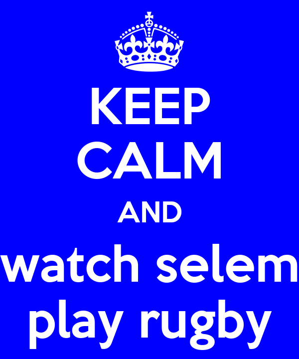 KEEP CALM AND watch selem play rugby