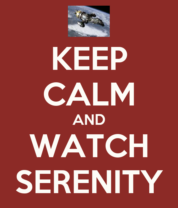 KEEP CALM AND WATCH SERENITY
