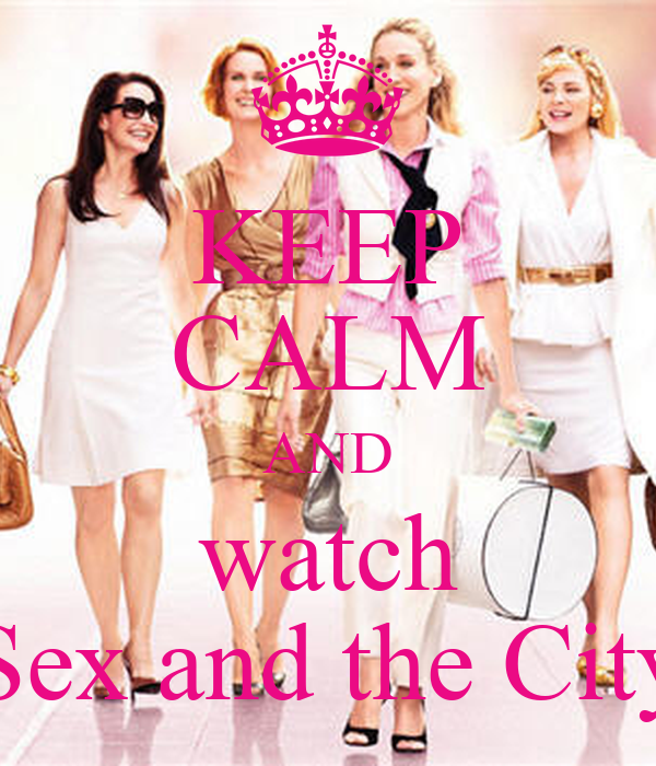 KEEP CALM AND watch Sex and the City
