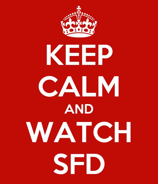 KEEP CALM AND WATCH SFD