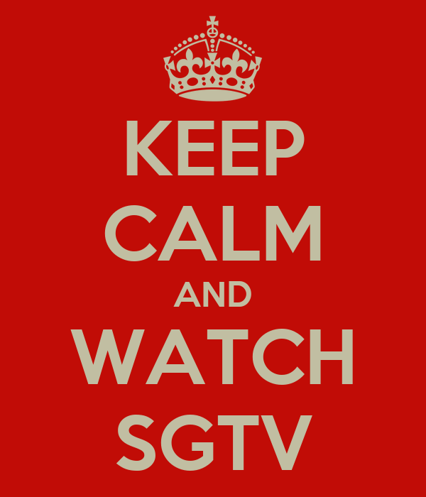 KEEP CALM AND WATCH SGTV