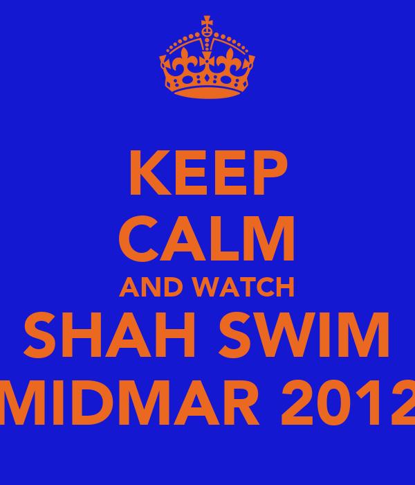 KEEP CALM AND WATCH SHAH SWIM MIDMAR 2012