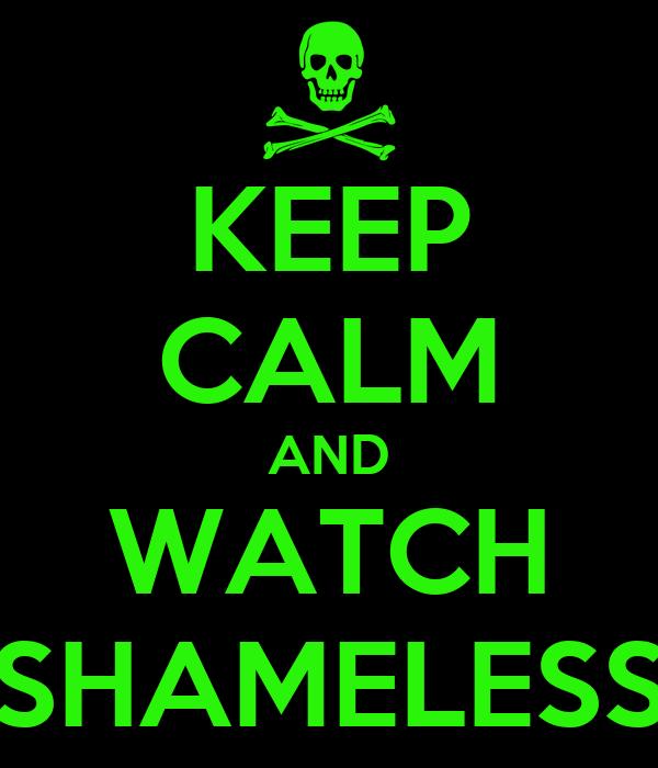 KEEP CALM AND WATCH SHAMELESS