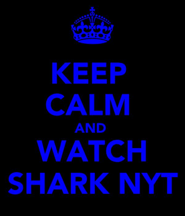 KEEP  CALM  AND  WATCH SHARK NYT