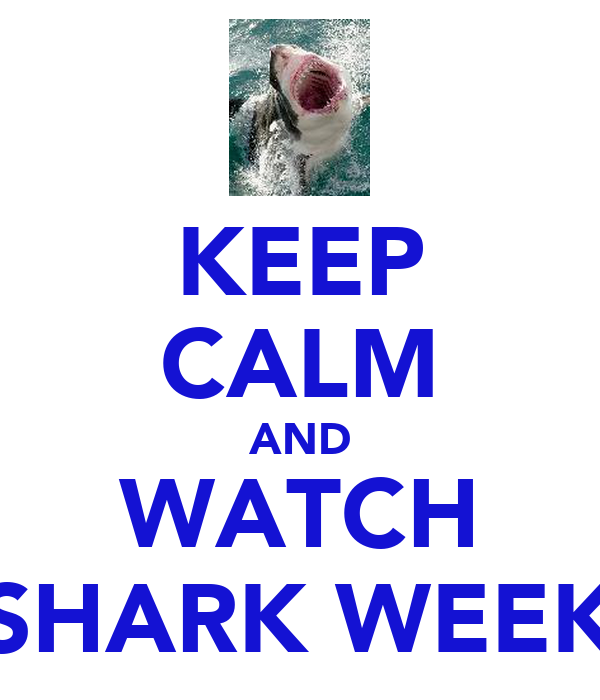 KEEP CALM AND WATCH SHARK WEEK