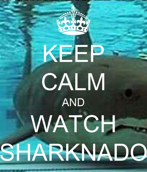 KEEP CALM AND WATCH SHARKNADO