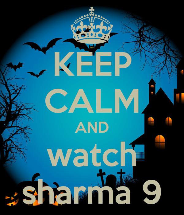 KEEP CALM AND watch sharma 9