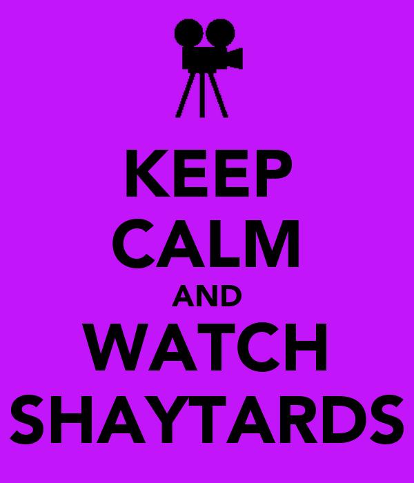 KEEP CALM AND WATCH SHAYTARDS
