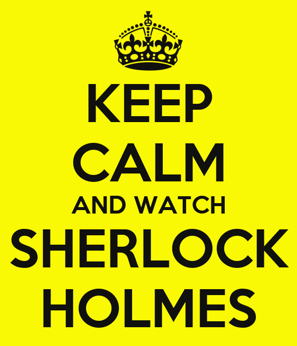 KEEP CALM AND WATCH SHERLOCK HOLMES