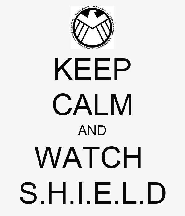 KEEP CALM AND WATCH  S.H.I.E.L.D