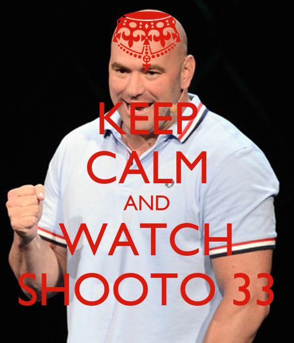 KEEP CALM AND WATCH SHOOTO 33