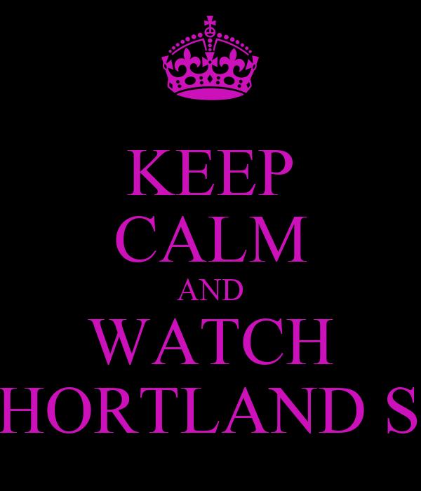 KEEP CALM AND WATCH SHORTLAND ST